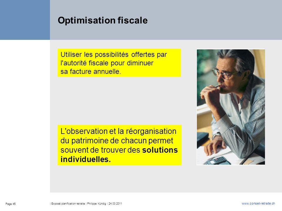 Page 45 www.conseil-retraite.ch | Exposé planification retraite | Philippe Kündig | 24.03.2011 Optimisation fiscale Utiliser les possibilités offertes