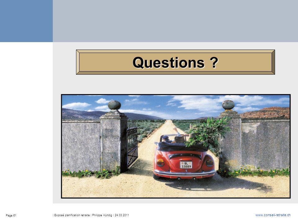 Page 61 www.conseil-retraite.ch | Exposé planification retraite | Philippe Kündig | 24.03.2011 Questions ?