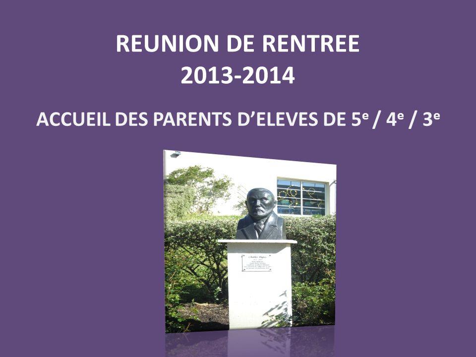 REUNION DE RENTREE 2013-2014 ACCUEIL DES PARENTS D'ELEVES DE 5 e / 4 e / 3 e