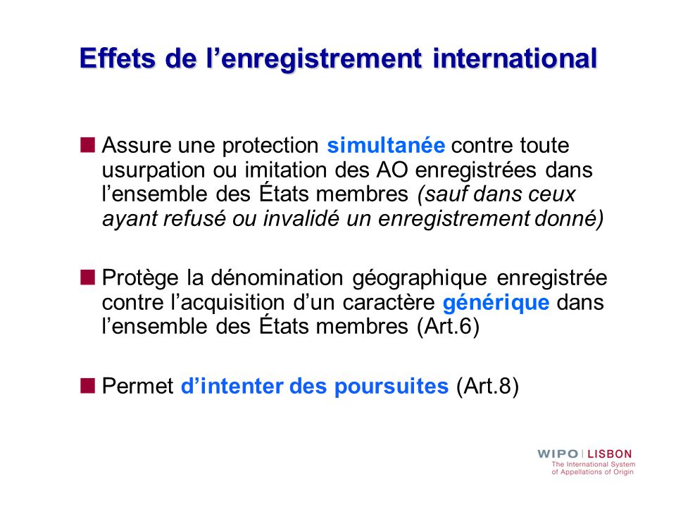 Effets de l'enregistrement international Assure une protection simultanée contre toute usurpation ou imitation des AO enregistrées dans l'ensemble des