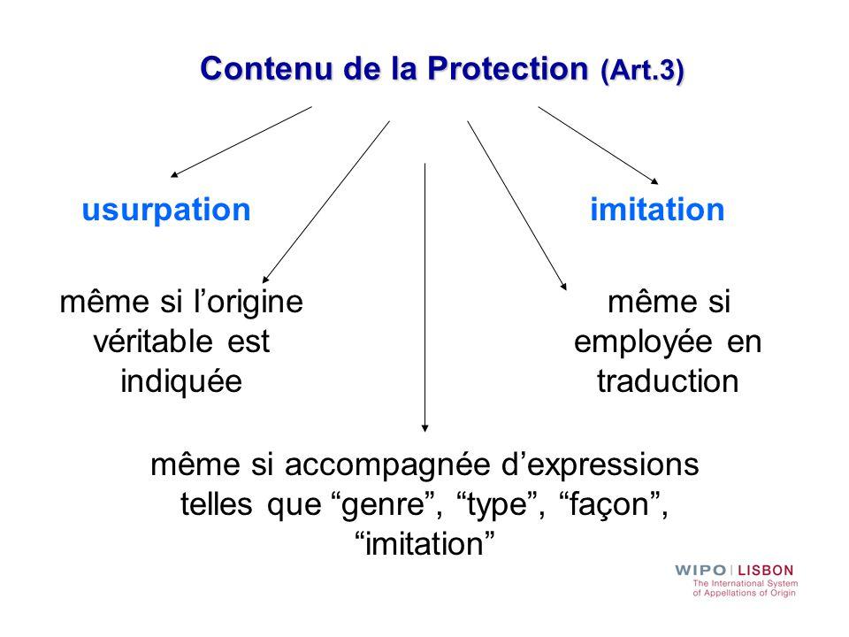 usurpationimitation Contenu de la Protection (Art.3) même si l'origine véritable est indiquée même si employée en traduction même si accompagnée d'exp