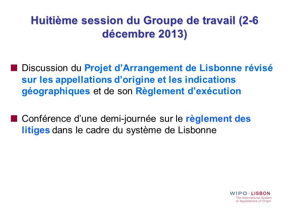 Huitième session du Groupe de travail (2-6 décembre 2013) Discussion du Projet d'Arrangement de Lisbonne révisé sur les appellations d'origine et les