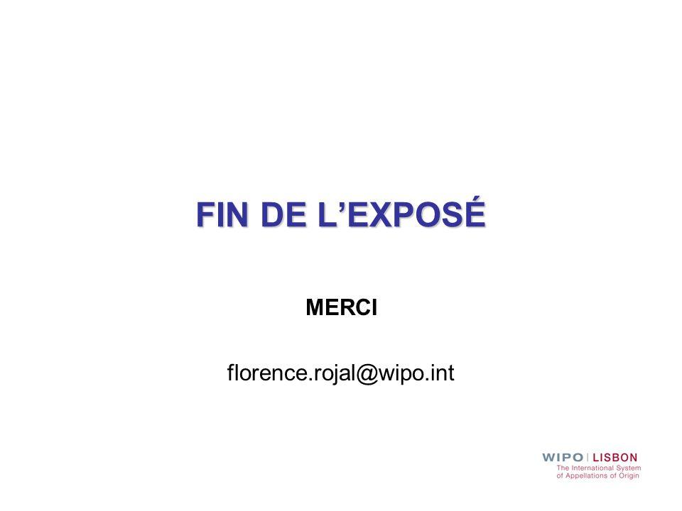 FIN DE L'EXPOSÉ MERCI florence.rojal@wipo.int