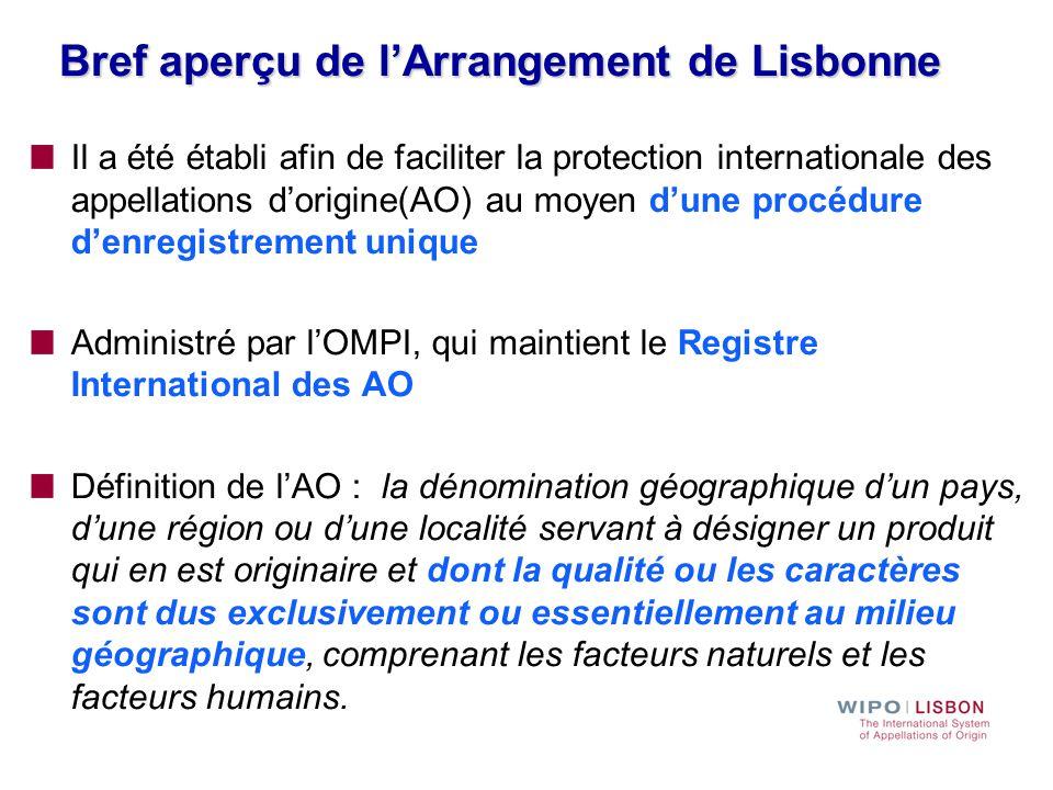 Bref aperçu de l'Arrangement de Lisbonne Il a été établi afin de faciliter la protection internationale des appellations d'origine(AO) au moyen d'une