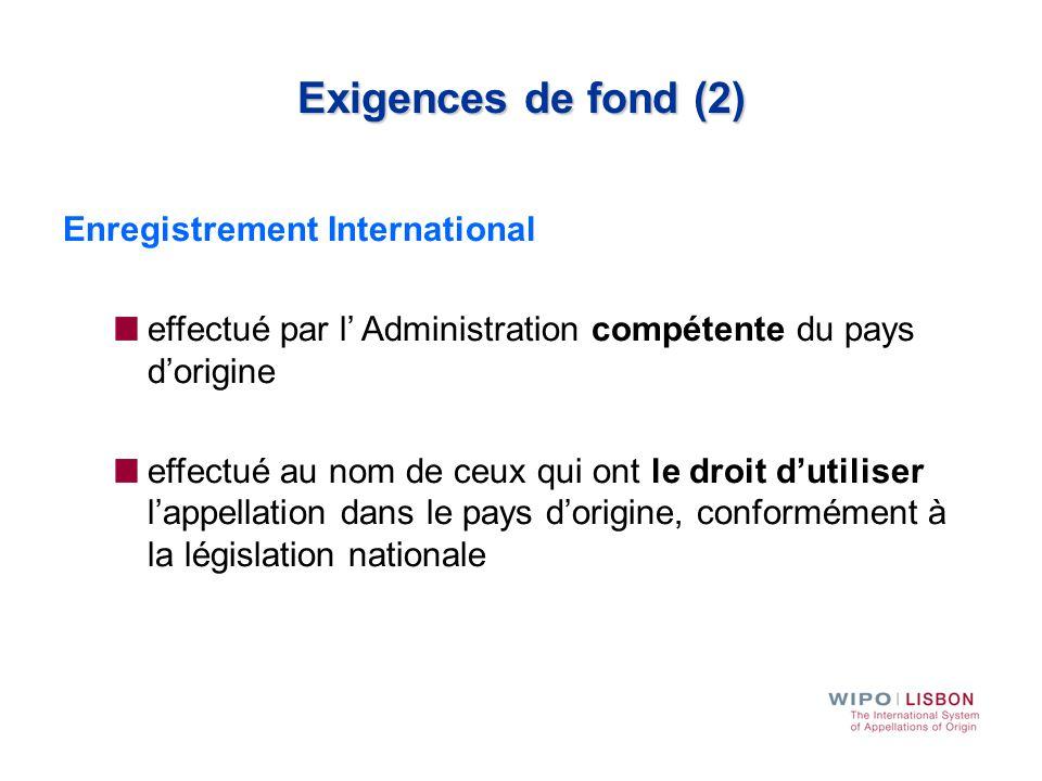 Exigences de fond (2) Enregistrement International effectué par l' Administration compétente du pays d'origine effectué au nom de ceux qui ont le droi