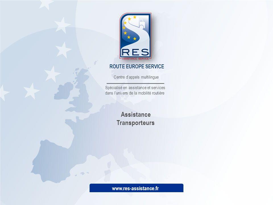 ROUTE EUROPE SERVICE Centre d'appels multilingue Spécialisé en assistance et services dans l'univers de la mobilité routière www.res-assistance.fr Ass