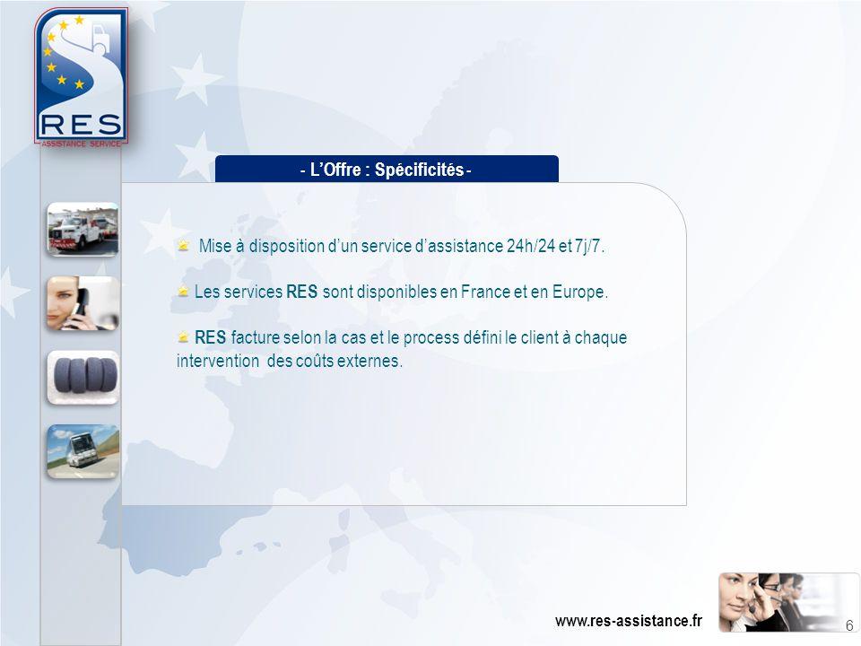 - L'Offre : Spécificités - Mise à disposition d'un service d'assistance 24h/24 et 7j/7. Les services RES sont disponibles en France et en Europe. RES