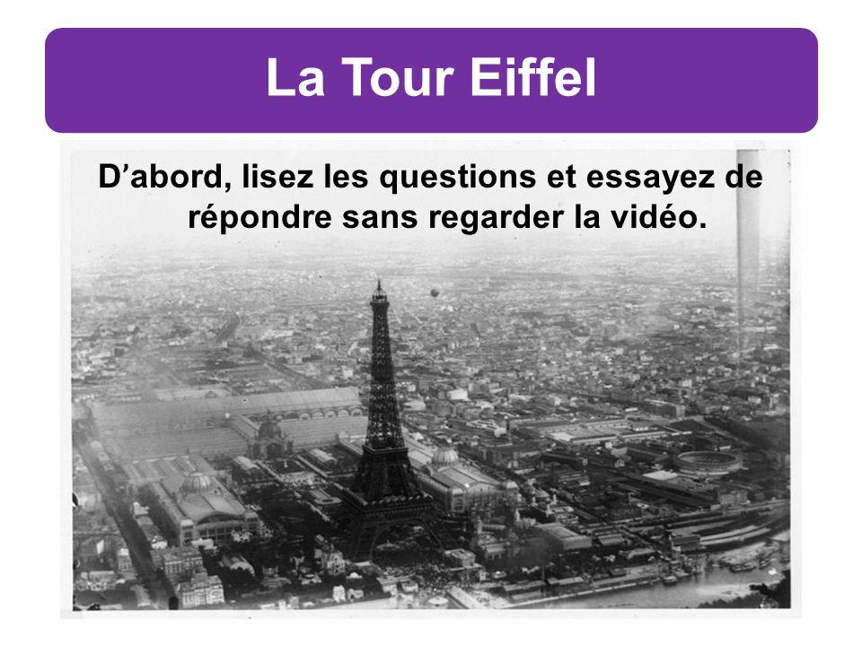 La Tour Eiffel D ' abord, lisez les questions et essayez de répondre sans regarder la vidéo.
