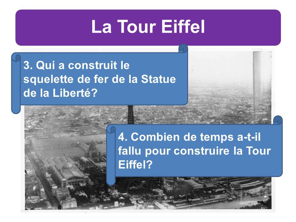 La Tour Eiffel 3. Qui a construit le squelette de fer de la Statue de la Liberté.