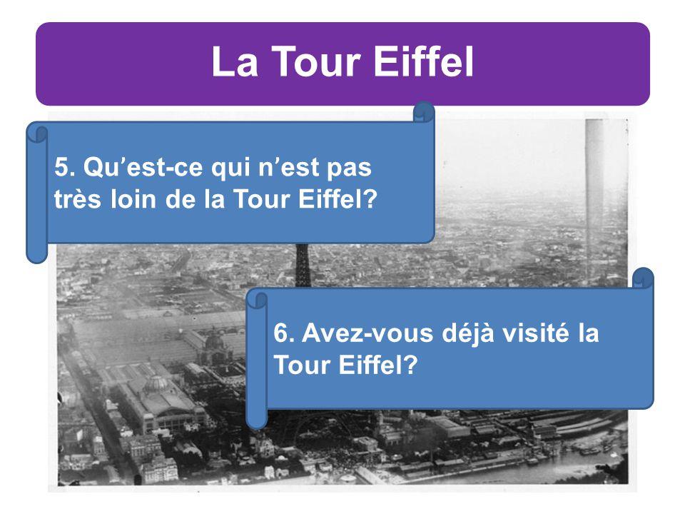 La Tour Eiffel 5. Qu ' est-ce qui n ' est pas très loin de la Tour Eiffel.