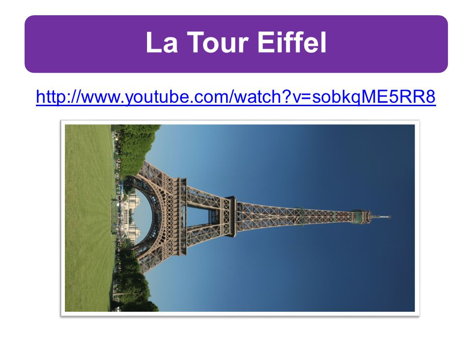 La Tour Eiffel http://www.youtube.com/watch v=sobkqME5RR8