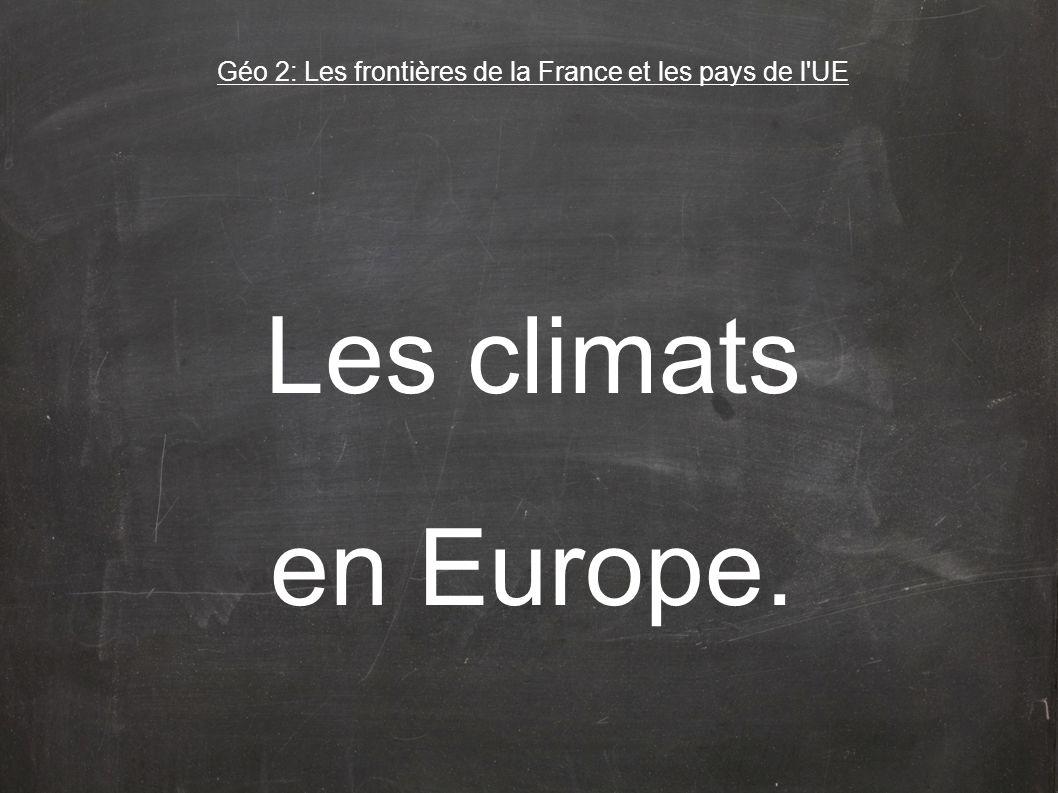 Les climats en Europe. Géo 2: Les frontières de la France et les pays de l UE