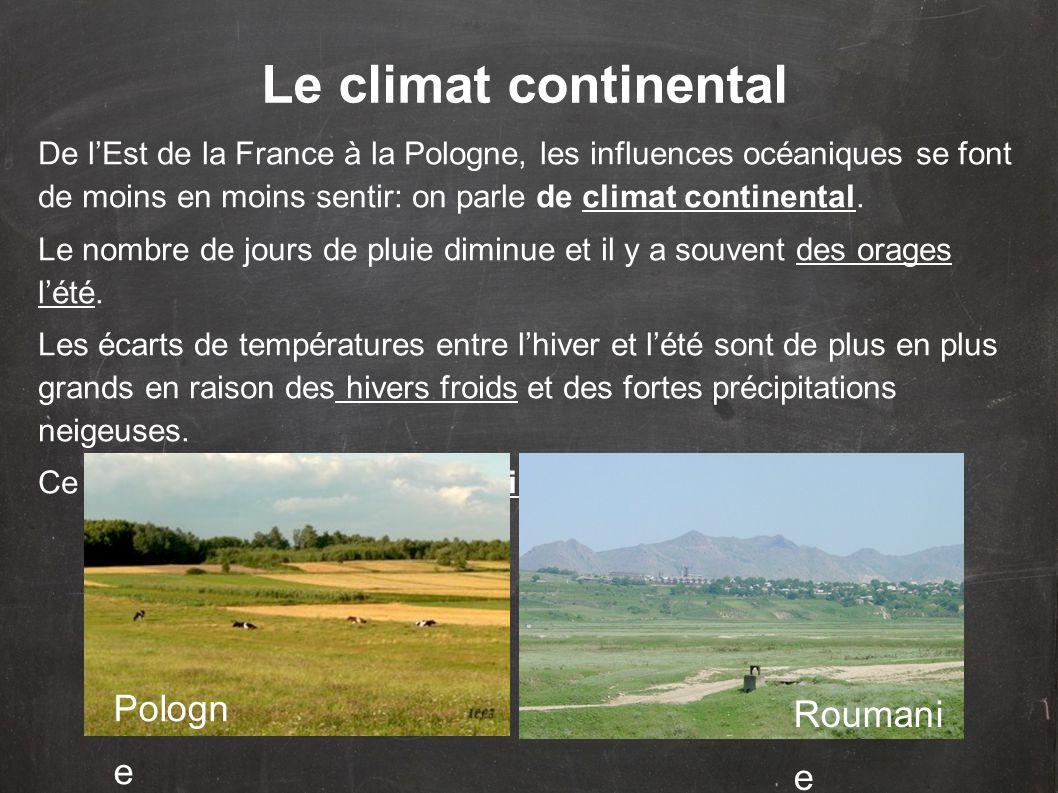 De l'Est de la France à la Pologne, les influences océaniques se font de moins en moins sentir: on parle de climat continental.