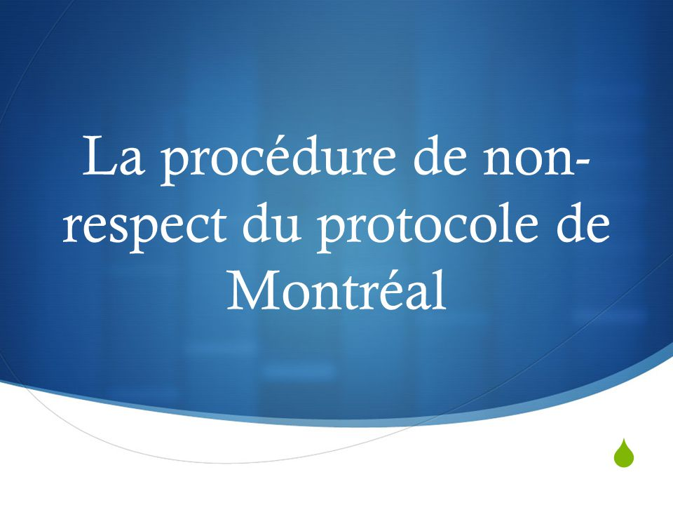  La procédure de non- respect du protocole de Montréal