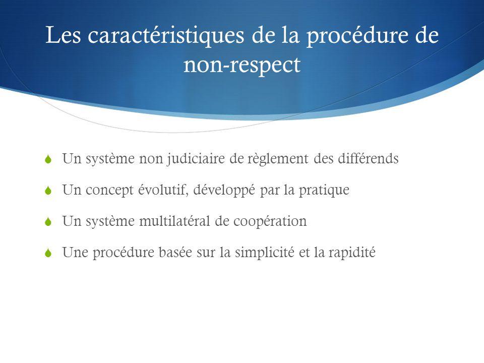 Les caractéristiques de la procédure de non-respect  Un système non judiciaire de règlement des différends  Un concept évolutif, développé par la pr