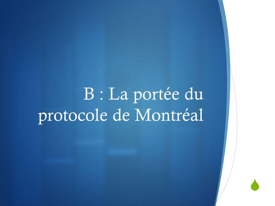  B : La portée du protocole de Montréal