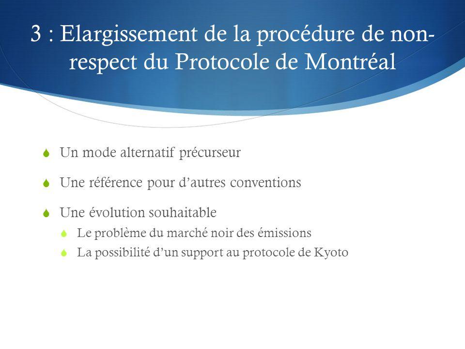3 : Elargissement de la procédure de non- respect du Protocole de Montréal  Un mode alternatif précurseur  Une référence pour d'autres conventions 