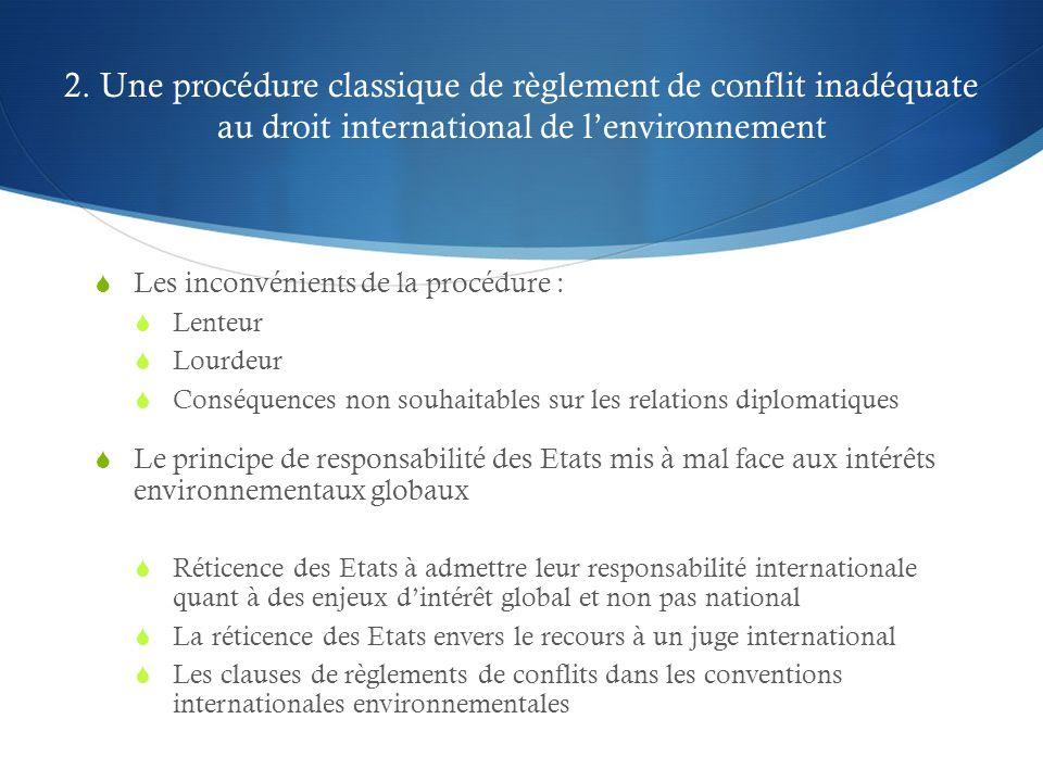 2. Une procédure classique de règlement de conflit inadéquate au droit international de l'environnement  Les inconvénients de la procédure :  Lenteu