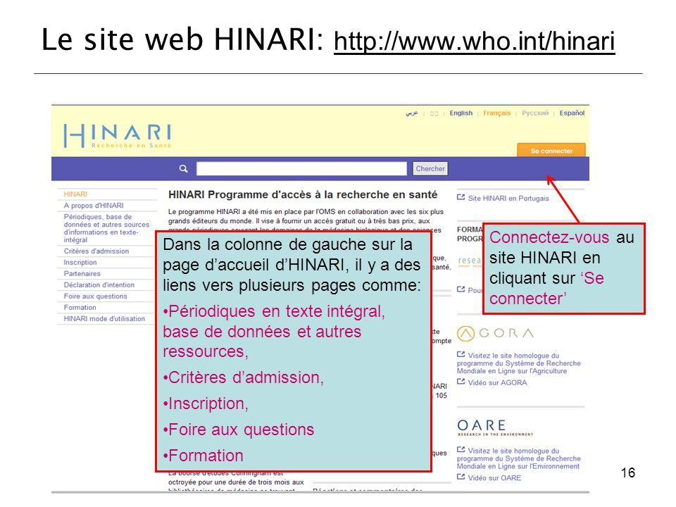 Le site web HINARI: http://www.who.int/hinari Dans la colonne de gauche sur la page d'accueil d'HINARI, il y a des liens vers plusieurs pages comme: P