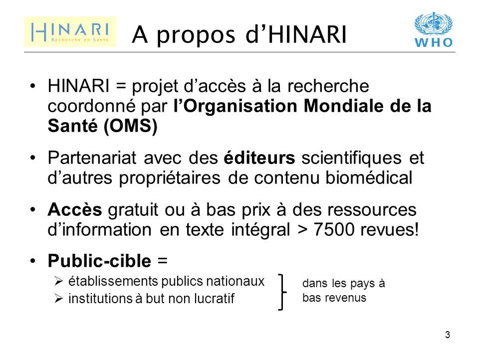 A propos d'HINARI HINARI = projet d'accès à la recherche coordonné par l'Organisation Mondiale de la Santé (OMS) Partenariat avec des éditeurs scienti