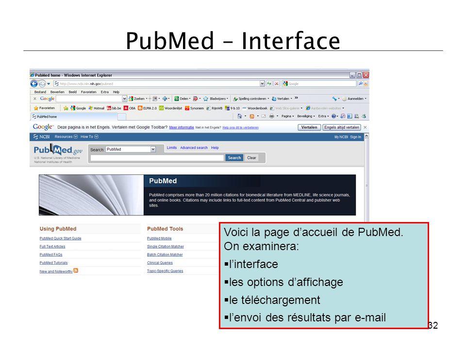 PubMed – Interface Voici la page d'accueil de PubMed. On examinera:  l'interface  les options d'affichage  le téléchargement  l'envoi des résultat