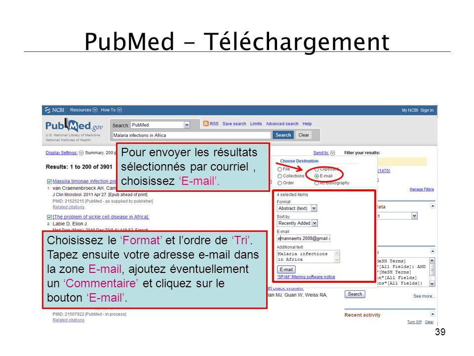 PubMed - Téléchargement Pour envoyer les résultats sélectionnés par courriel, choisissez 'E-mail'. Choisissez le 'Format' et l'ordre de 'Tri'. Tapez e