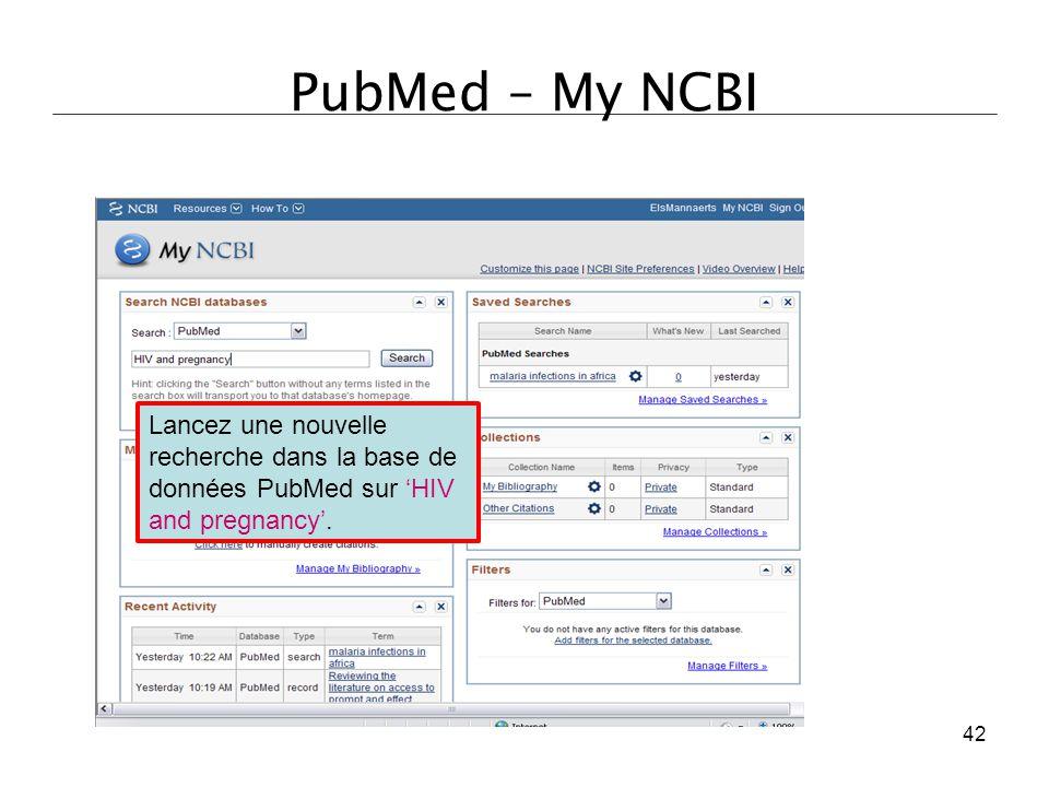 PubMed – My NCBI Lancez une nouvelle recherche dans la base de données PubMed sur 'HIV and pregnancy'. 42