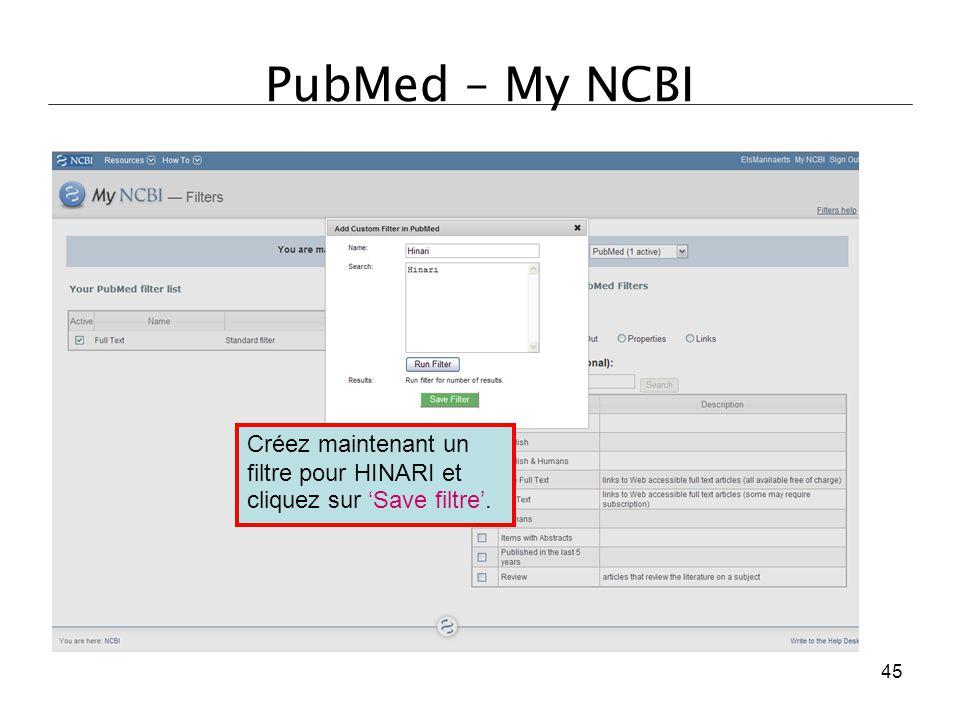 PubMed – My NCBI Créez maintenant un filtre pour HINARI et cliquez sur 'Save filtre'. 45