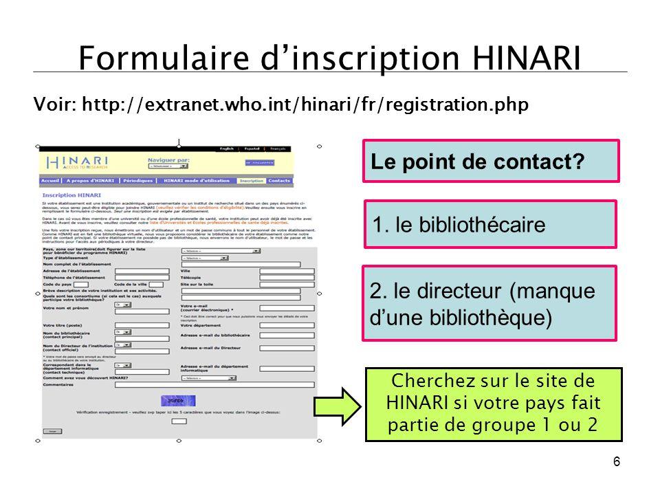 Formulaire d'inscription HINARI 1. le bibliothécaire Voir: http://extranet.who.int/hinari/fr/registration.php 2. le directeur (manque d'une bibliothèq