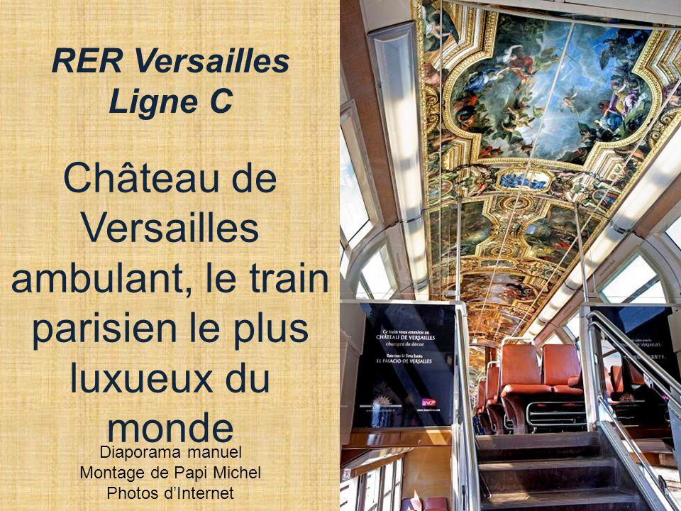 Château de Versailles ambulant, le train parisien le plus luxueux du monde RER Versailles Ligne C Diaporama manuel Montage de Papi Michel Photos d'Internet
