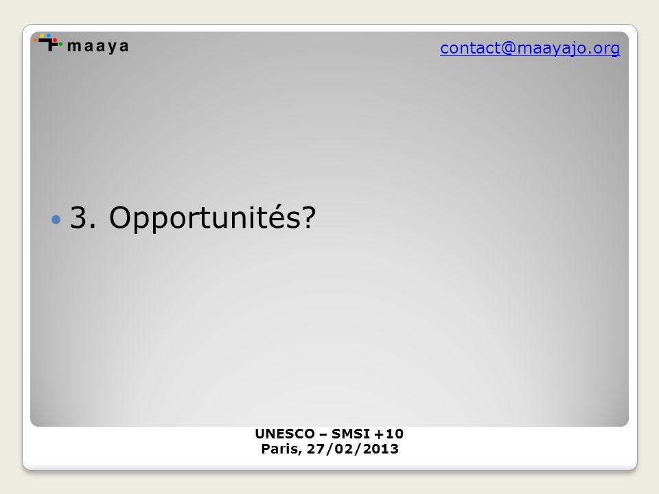 contact@maayajo.org 3. Opportunités UNESCO – SMSI +10 Paris, 27/02/2013
