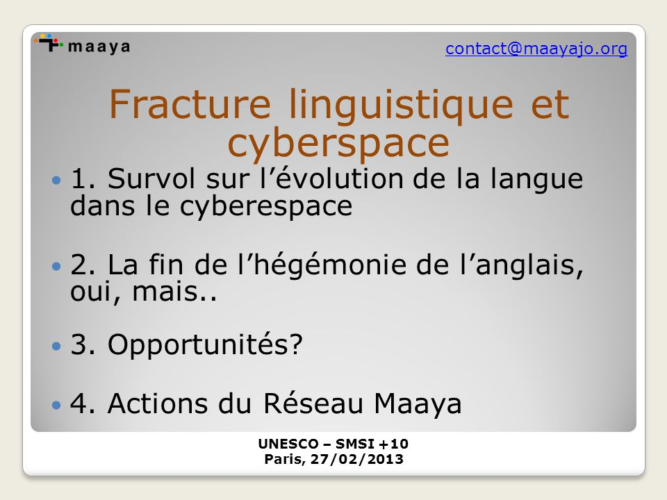 contact@maayajo.org Pédagogique, politique et pratique permettant d appréhender et de comprendre les principaux enjeux du multilinguisme dans le cyberespace et proposer des pistes pour une présence équitable des langues dans la société de l information.