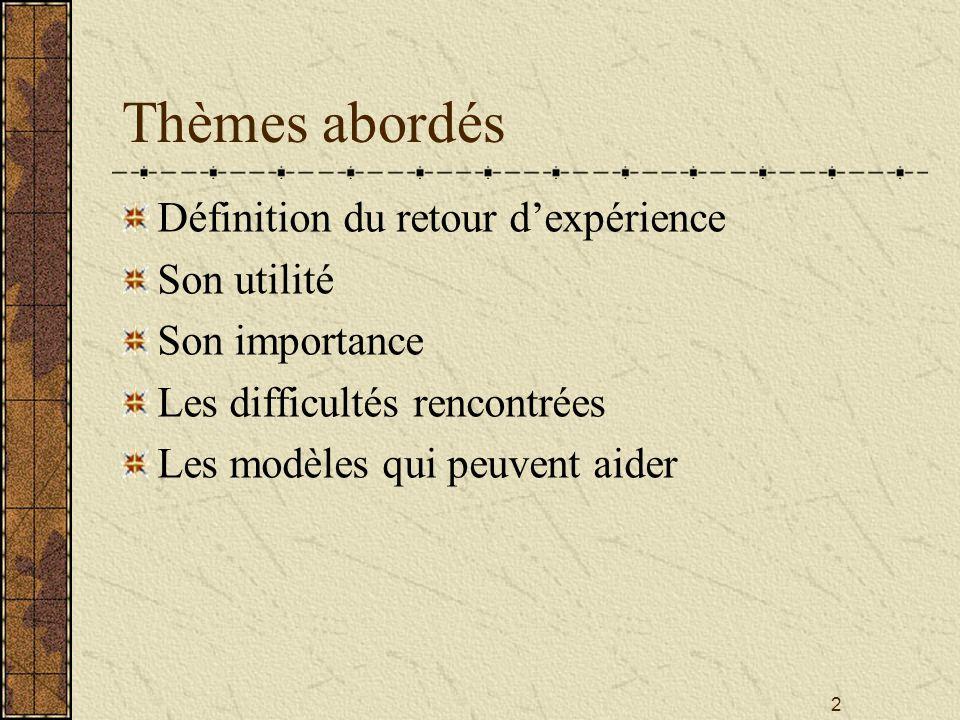 2 Thèmes abordés Définition du retour d'expérience Son utilité Son importance Les difficultés rencontrées Les modèles qui peuvent aider