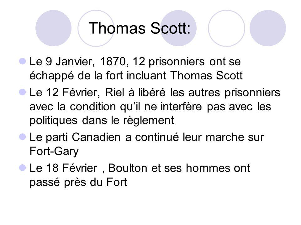 Thomas Scott: Le 9 Janvier, 1870, 12 prisonniers ont se échappé de la fort incluant Thomas Scott Le 12 Février, Riel à libéré les autres prisonniers a