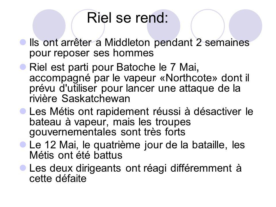 Riel se rend: Ils ont arrêter a Middleton pendant 2 semaines pour reposer ses hommes Riel est parti pour Batoche le 7 Mai, accompagné par le vapeur «N