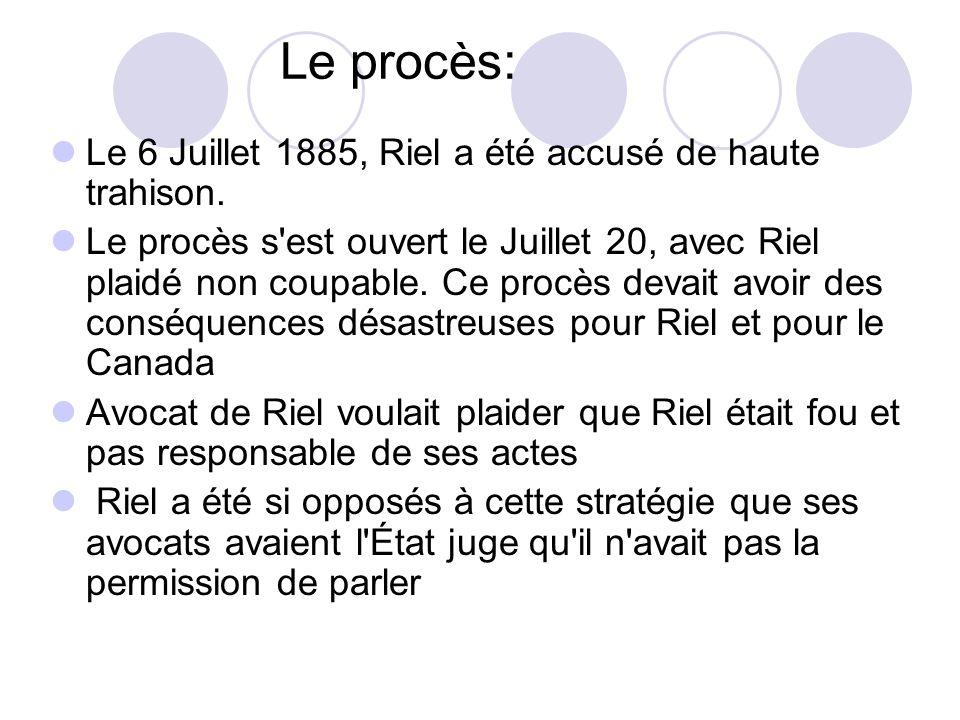 Le procès: Le 6 Juillet 1885, Riel a été accusé de haute trahison. Le procès s'est ouvert le Juillet 20, avec Riel plaidé non coupable. Ce procès deva