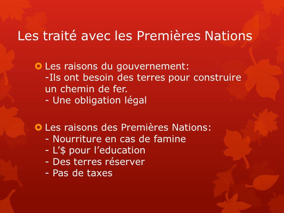 Les traité avec les Premières Nations  Les raisons du gouvernement: -Ils ont besoin des terres pour construire un chemin de fer.