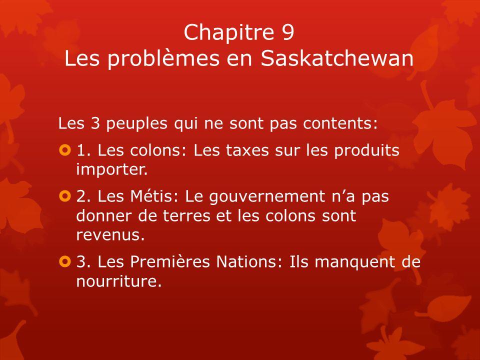 Chapitre 9 Les problèmes en Saskatchewan Les 3 peuples qui ne sont pas contents:  1.
