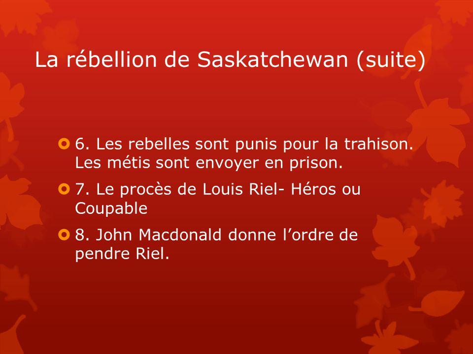 La rébellion de Saskatchewan (suite)  6.Les rebelles sont punis pour la trahison.