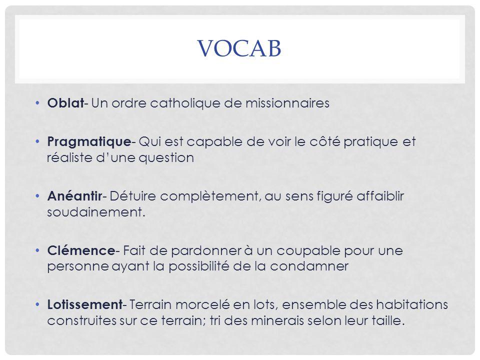 VOCAB Oblat - Un ordre catholique de missionnaires Pragmatique - Qui est capable de voir le côté pratique et réaliste d'une question Anéantir - Détuir