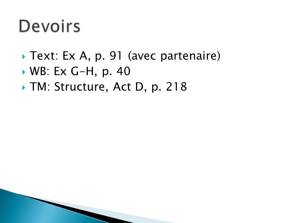  Text: Ex A, p. 91 (avec partenaire)  WB: Ex G-H, p. 40  TM: Structure, Act D, p. 218