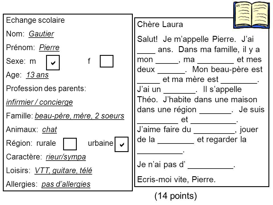 Echange scolaire Nom: Gautier Prénom: Pierre Sexe: m f Age: 13 ans Profession des parents: infirmier / concierge Famille: beau-père, mère, 2 soeurs An