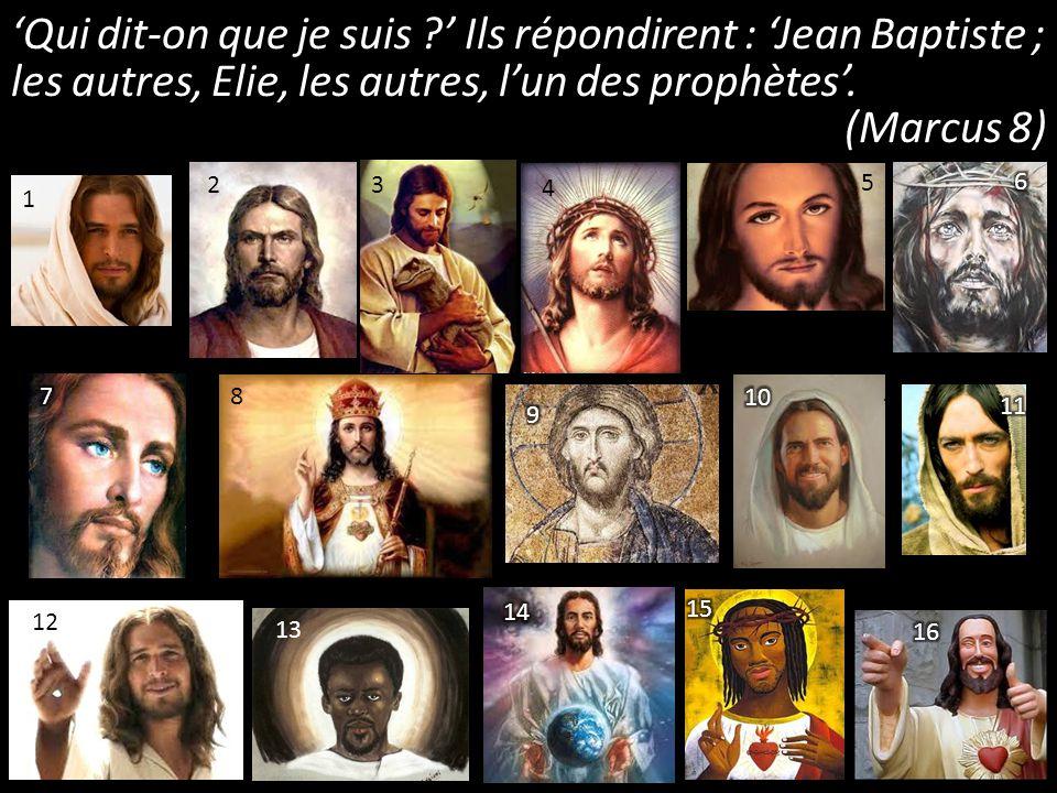 'Qui dit-on que je suis ?' Ils répondirent : 'Jean Baptiste ; les autres, Elie, les autres, l'un des prophètes'. (Marcus 8) 1 2 3 4 5 8 5 12 13