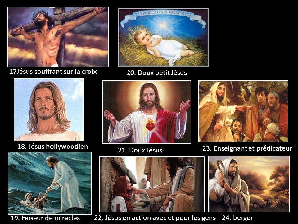17Jésus souffrant sur la croix 18. Jésus hollywoodien 19. Faiseur de miracles 20. Doux petit Jésus 21. Doux Jésus 22. Jésus en action avec et pour les