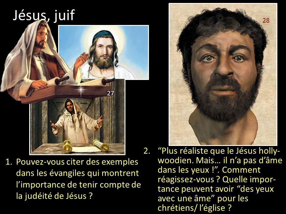 """Jésus, juif 28 1.Pouvez-vous citer des exemples dans les évangiles qui montrent l'importance de tenir compte de la judéité de Jésus ? 2.""""Plus réaliste"""