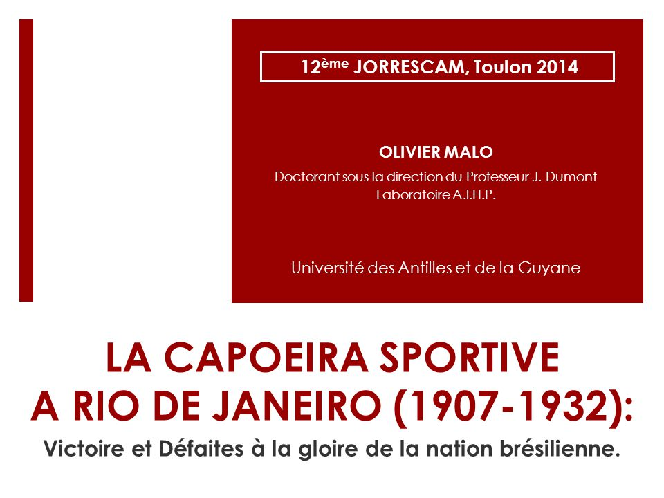 LA CAPOEIRA SPORTIVE A RIO DE JANEIRO (1907-1932): Victoire et Défaites à la gloire de la nation brésilienne. 12 ème JORRESCAM, Toulon 2014 OLIVIER MA
