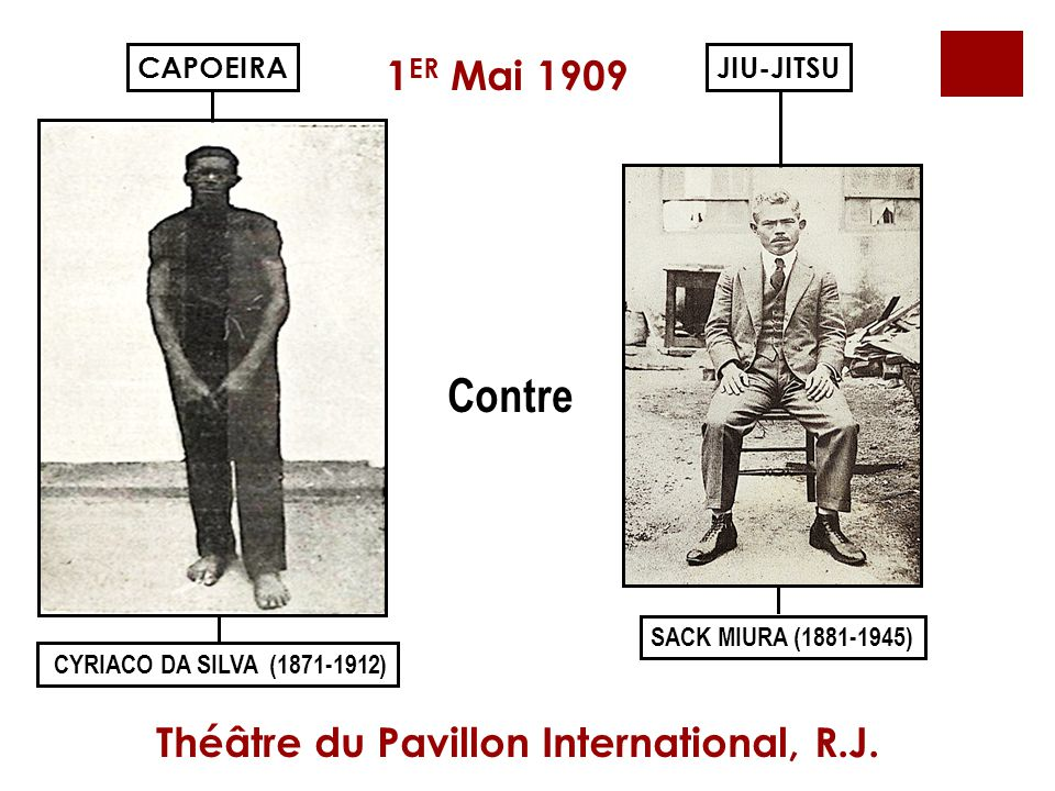 Contre CYRIACO DA SILVA (1871-1912) SACK MIURA (1881-1945) JIU-JITSUCAPOEIRA 1 ER Mai 1909 Théâtre du Pavillon International, R.J.