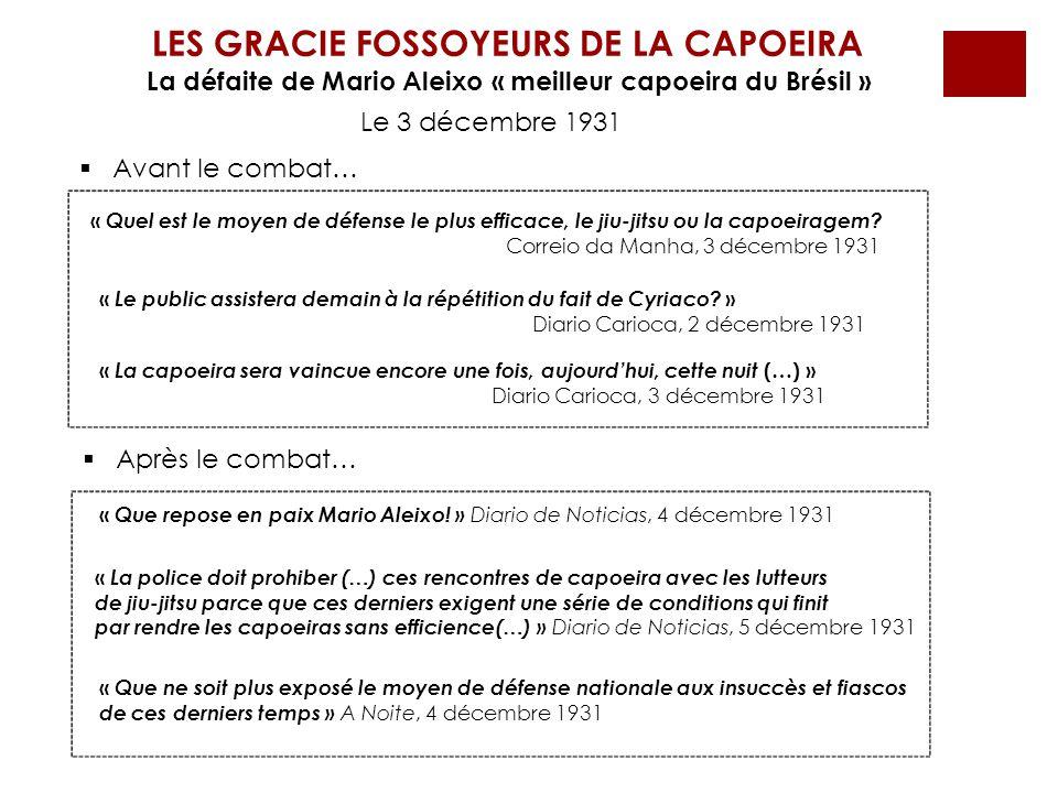 LES GRACIE FOSSOYEURS DE LA CAPOEIRA La défaite de Mario Aleixo « meilleur capoeira du Brésil » Le 3 décembre 1931 « Le public assistera demain à la r
