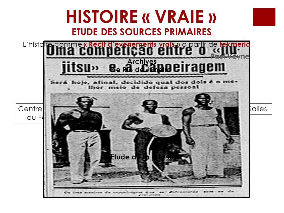 HISTOIRE « VRAIE » Centre National du Folklore Institut Moreira SallesBibliothèque Nationale du Brésil ETUDE DES SOURCES PRIMAIRES Archives de Rio de