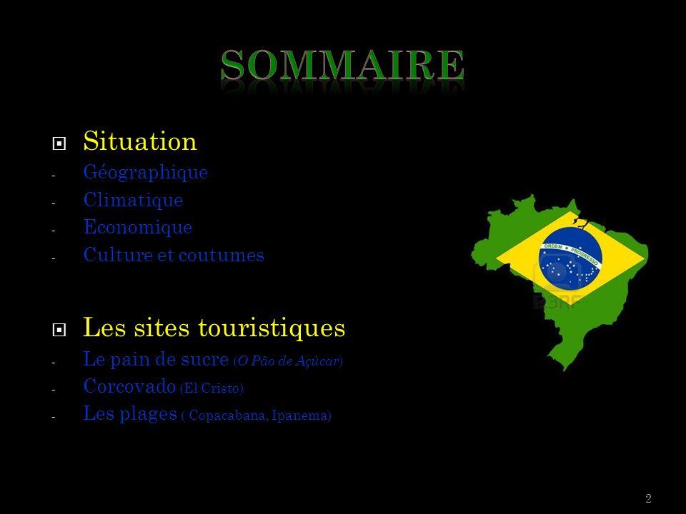  Situation - Géographique - Climatique - Economique - Culture et coutumes  Les sites touristiques - Le pain de sucre ( O Pão de Açúcar ) - Corcovado